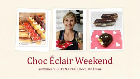 Yummiest GLUTEN FREE Chocolate Éclair Choc Éclair Weekend.