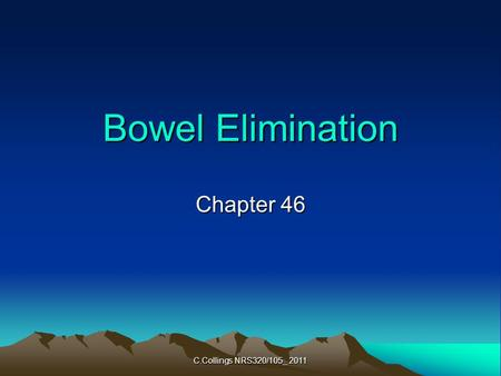 C.Collings NRS320/105_ 2011 Bowel Elimination Chapter 46.