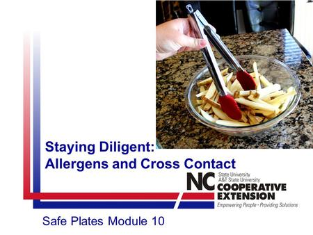 Staying Diligent: Allergens and Cross Contact Safe Plates Module 10.