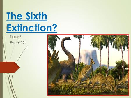 The Sixth Extinction? Topic 7 Pg. 66-72. DID YOU KNOW....  In the last 600 million years, there have been 5 major declines in Earth's Biodiversity! 