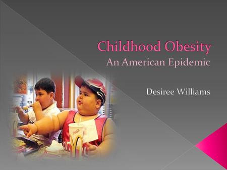 Obesity defined  Often difficult to define childhood obesity › Based on percentile norms  Above 95 th percentile is obese  More than 16% children.