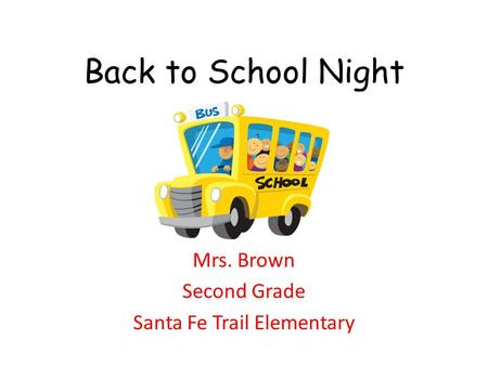 Back to School Night Mrs. Brown Second Grade Santa Fe Trail Elementary.