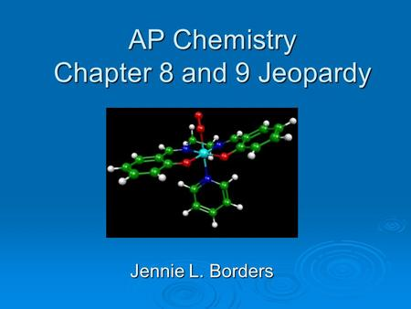 AP Chemistry Chapter 8 and 9 Jeopardy Jennie L. Borders.