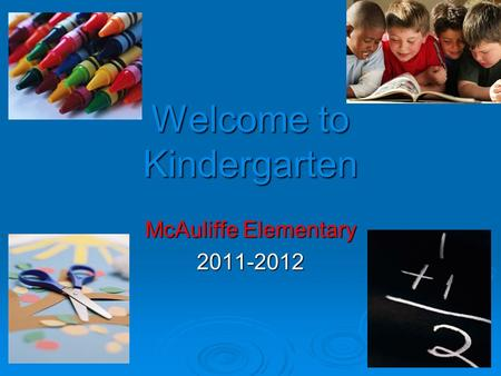 Welcome to Kindergarten McAuliffe Elementary 2011-2012.