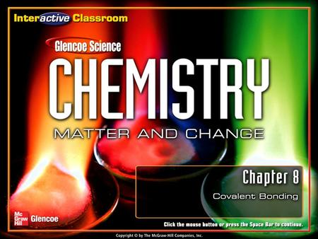 Chapter Menu Covalent Bonding Section 8.1Section 8.1The Covalent Bond Section 8.2Section 8.2 Naming Molecules Section 8.3 Molecular Structures Section.