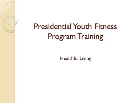 Presidential Youth Fitness Program Training Healthful Living.
