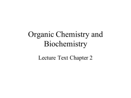 Organic Chemistry and Biochemistry Lecture Text Chapter 2.