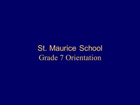 St. Maurice School Grade 7 Orientation. New to Grade 7 As students enter Grade 7, many have mixed feelings of excitement and anxiety. Parents often also.
