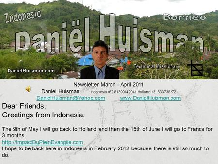 Newsletter March - April 2011 Daniel Huisman Indonesia +62 81399142041 Holland +31 633738272