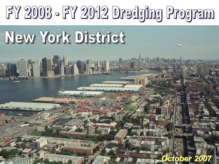 October 2007. FY08-FY12 Dredging Schedule New York District 1st Qtr FY08 2nd Qtr 3rd Qtr 4th Qtr 1st Qtr 2nd Qtr 3rd Qtr 4th Qtr FY09FY10 1st Qtr 2nd.