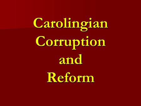 Carolingian Corruption and Reform. Post-Charlemagne World greedy Roman nobles used the papacy as a political pawn greedy Roman nobles used the papacy.