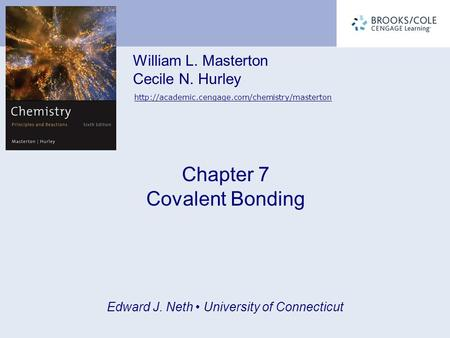 William L. Masterton Cecile N. Hurley  Chapter 7 Covalent Bonding Edward J. Neth University of Connecticut.