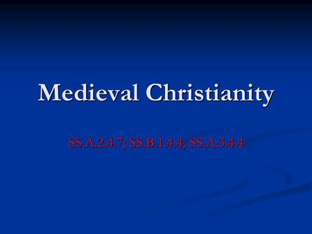 Medieval Christianity SS.A.2.4.7; SS.B.1.4.4; SS.A.3.4.4.