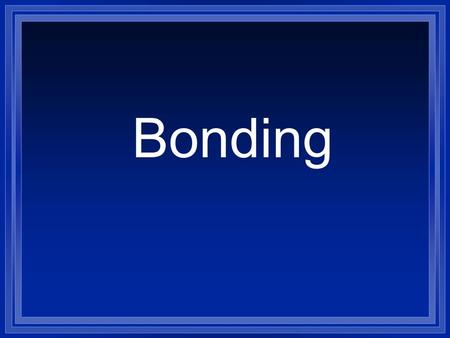 Bonding. What is a Bond? l A force that holds atoms together. l Why? l We will look at it in terms of energy. l Bond energy the energy required to break.
