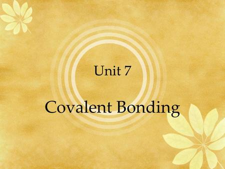 Unit 7 Covalent Bonding. Bonding A metal & a nonmetal transfer electrons –An ionic bond Two metals mix –An alloy (Metallic bond) What do two nonmetals.