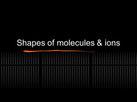Shapes of molecules & ions. VSEPR theory VSEPR - the Valence Shell Electron Pair Repulsion theory is used to obtain the shape of simple molecules and.