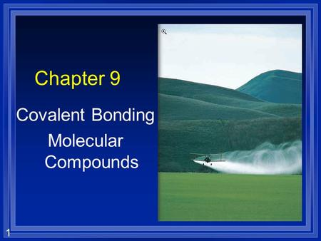 1 Chapter 9 Covalent Bonding Molecular Compounds.