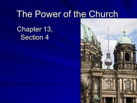 The Power of the Church Chapter 13, Section 4. Far-Reaching Authority of the Church Introduction –Pope Gelasius I (served as pope from 492-496) held a.