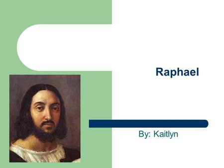 Raphael By: Kaitlyn. Before He Was Known… Raphael's full name is Raffaello Sanzi Raphael received his early training from his father, the painter Giovanni.