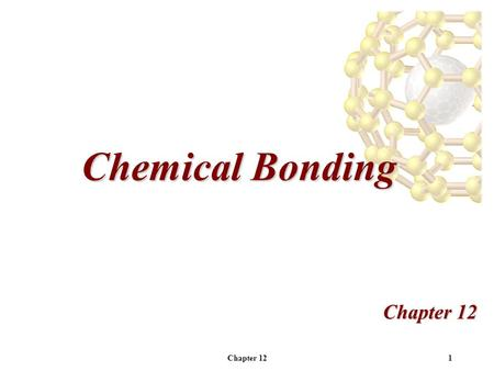 Chapter 121 Chemical Bonding Chapter 12. 2Introduction The properties of many materials can be understood in terms of their microscopic properties. Microscopic.