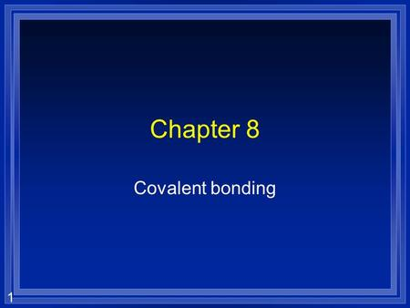 1 Chapter 8 Covalent bonding. 2 Covalent Bonding  A metal and a nonmetal transfer electrons –An ionic bond  Two metals just mix and don't react –An.