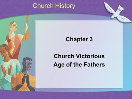 Church History Chapter 3 Church Victorious Age of the Fathers.