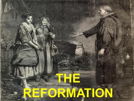 THE REFORMATION. Church Abuses Church in Worldly affairs Wars to Protect Papal States form Secular rulers Church also wanted to expand its own interests.