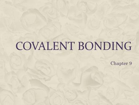 COVALENT BONDING Chapter 9. THE COVALENT BOND  Remember that atoms bond to gain stability, usually meaning an octet of electrons.  Sometimes atoms who.