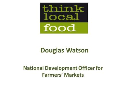 Douglas Watson National Development Officer for Farmers' Markets.