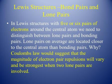 Lewis Structures –Bond Pairs and Lone Pairs In Lewis structures with five or six pairs of electrons around the central atom we need to distinguish between.