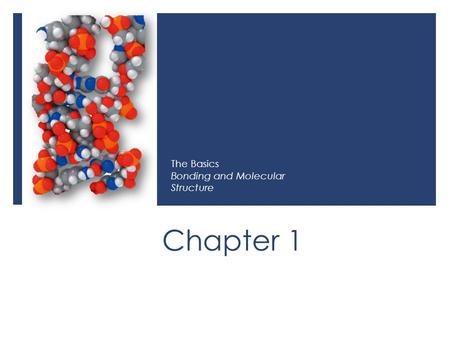 Chapter 1 The Basics Bonding and Molecular Structure.