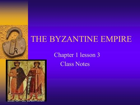 THE BYZANTINE EMPIRE Chapter 1 lesson 3 Class Notes.