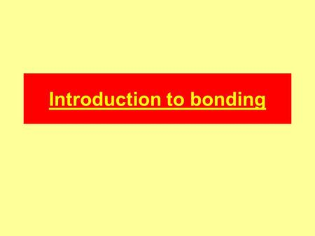 Introduction to bonding. Group 1 Li Na K Rb Cs Fr Group 2 Be Mg Ca Sr Ba Ra Group 7 F Cl Br I At All elements in the same group have the same number of.