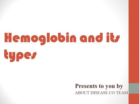 Hemoglobin and its types Presents to you by ABOUT DISEASE.CO TEAM.
