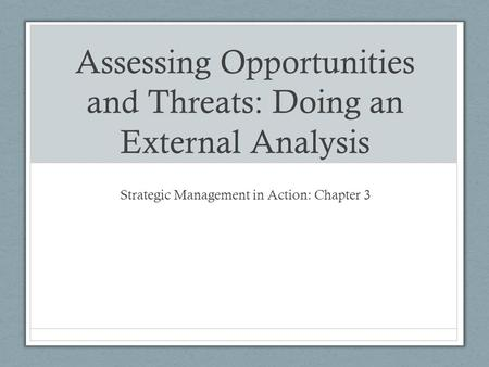 Assessing Opportunities and Threats: Doing an External Analysis Strategic Management in Action: Chapter 3.