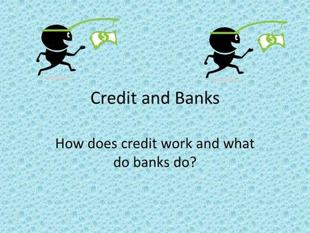 Credit and Banks How does credit work and what do banks do?