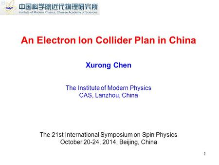 An Electron Ion Collider Plan in China Xurong Chen The Institute of Modern Physics CAS, Lanzhou, China The 21st International Symposium on Spin Physics.