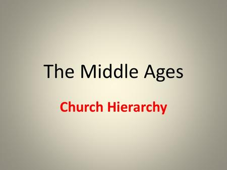 The Middle Ages Church Hierarchy. Section 3 The church had broad political powers – Europe's central government was weak, if exist at all – Church filled.
