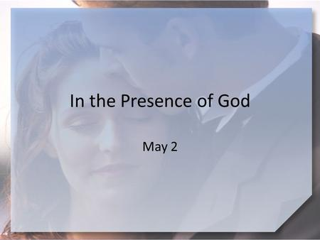 "In the Presence of God May 2. Think About It … What are some ways our current society might complete this statement? ""Marriage is________."""