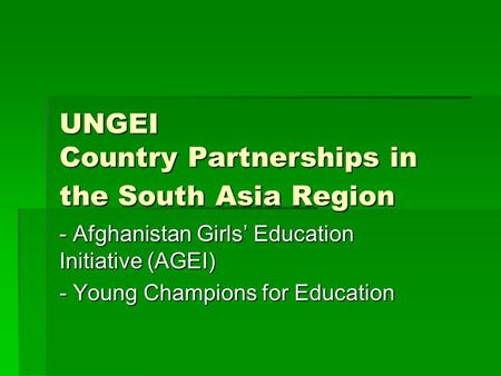 UNGEI Country Partnerships in the South Asia Region - Afghanistan Girls' Education Initiative (AGEI) - Young Champions for Education.