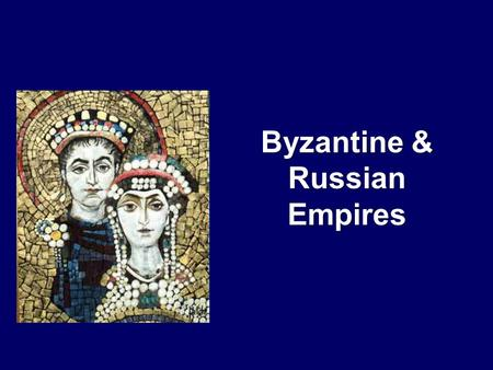 Byzantine & Russian Empires. The Roman Empire divided in 294.