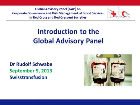 Global Advisory Panel (GAP) on Corporate Governance and Risk Management of Blood Services in Red Cross and Red Crescent Societies Introduction to the Global.