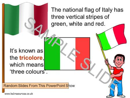Www.ks1resources.co.uk The national flag of Italy has three vertical stripes of green, white and red. It's known as the tricolore, which means 'three colours'.