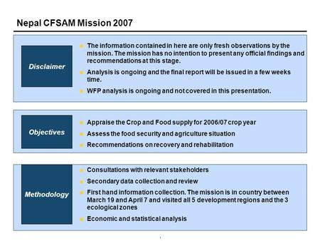 1 Nepal CFSAM Mission 2007 The information contained in here are only fresh observations by the mission. The mission has no intention to present any official.