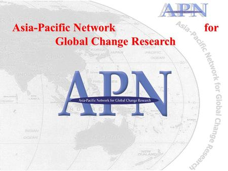 Asia-Pacific Network for Global Change Research. What is the APN? Inter-governmental network Asia-Pacific region Foster global change research Increase.