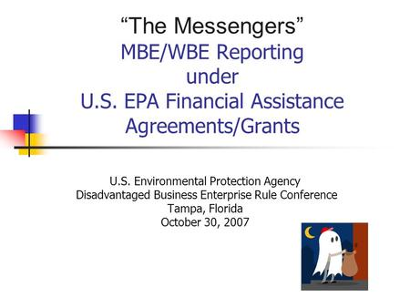 """The Messengers"" MBE/WBE Reporting under U.S. EPA Financial Assistance Agreements/Grants U.S. Environmental Protection Agency Disadvantaged Business Enterprise."