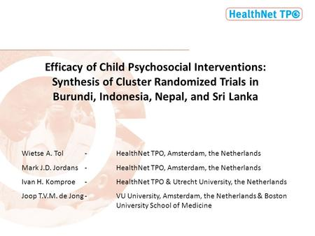 Efficacy of Child Psychosocial Interventions: Synthesis of Cluster Randomized Trials in Burundi, Indonesia, Nepal, and Sri Lanka Wietse A. Tol-HealthNet.