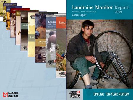 Presentation of Landmine Monitor Report 2009 Ban Policy Mine Action Casualties Risk Education Victim Assistance Support for Mine Action.