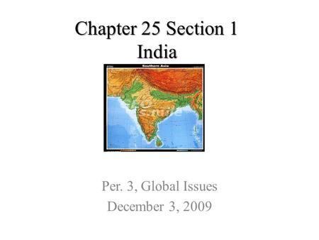 Chapter 25 Section 1 India Per. 3, Global Issues December 3, 2009.