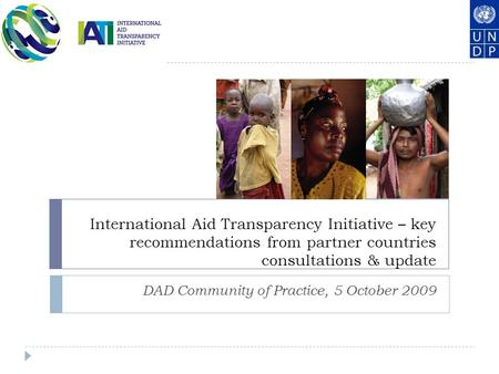 International Aid Transparency Initiative – key recommendations from partner countries consultations & update DAD Community of Practice, 5 October 2009.